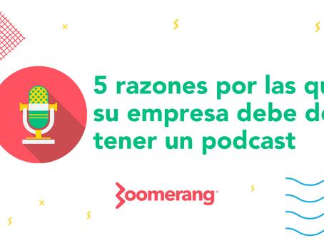 5 razones por las que su marca debe de tener un podcast | Efecto Boomerang