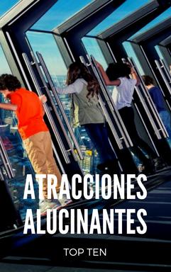 TOP RANKING ATRACCIONES ALUCINANTES