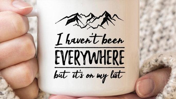 I Haven't Been Everywhere Mug