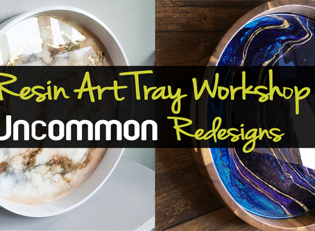 Uncommon Redesigns' Resin Art Tray Workshop!