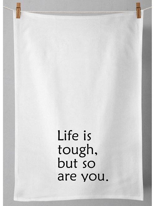 Life is Tough Tea Towel