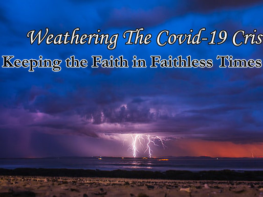 Weathering The Covid-19 Crisis - Keeping the Faith in Faithless Times