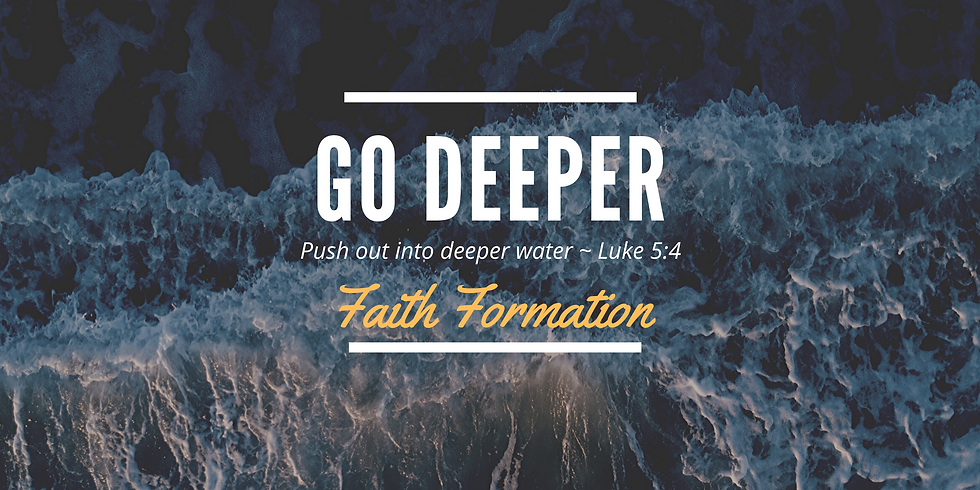 GO DEEPER-Faith Formation... Multiple dates/times
