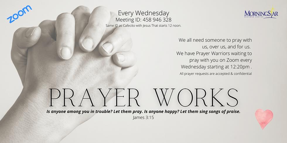 Prayer Works Every Wednesday!