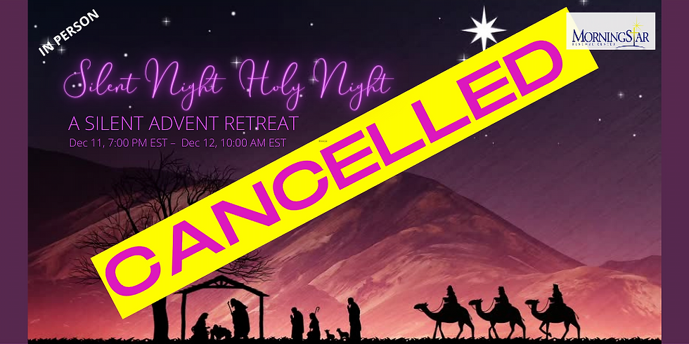 Advent- Silent Night, Holy Night  IN PERSON RETREAT
