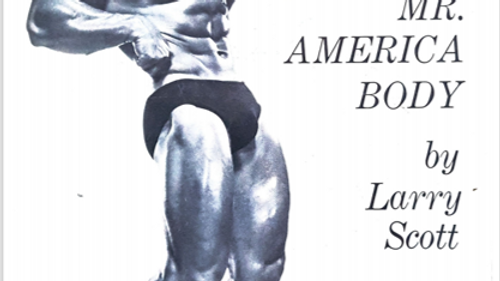 Molding the Mr America Body by Larry Scott