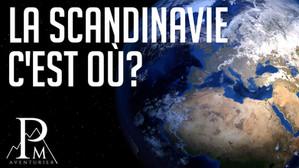 La Scandinavie : C'est où exactement?