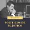 Políticos de plástico