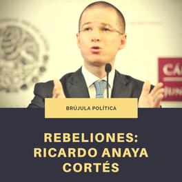Rebeliones: Ricardo Anaya Cortés