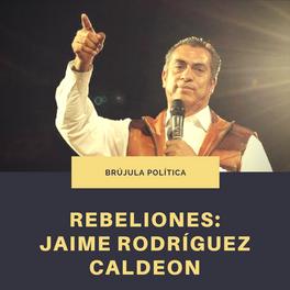 Rebeliones: Jaime Rodríguez Calderón