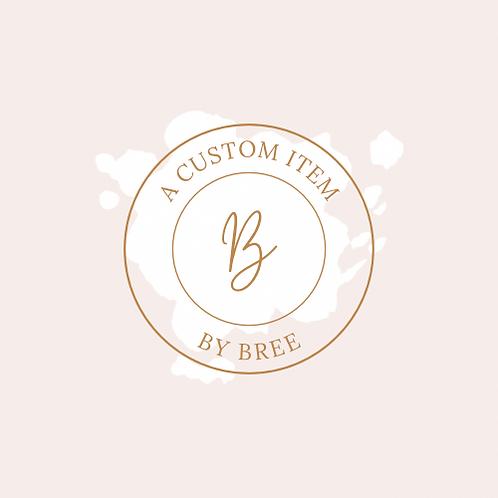 Custom Item By Bree
