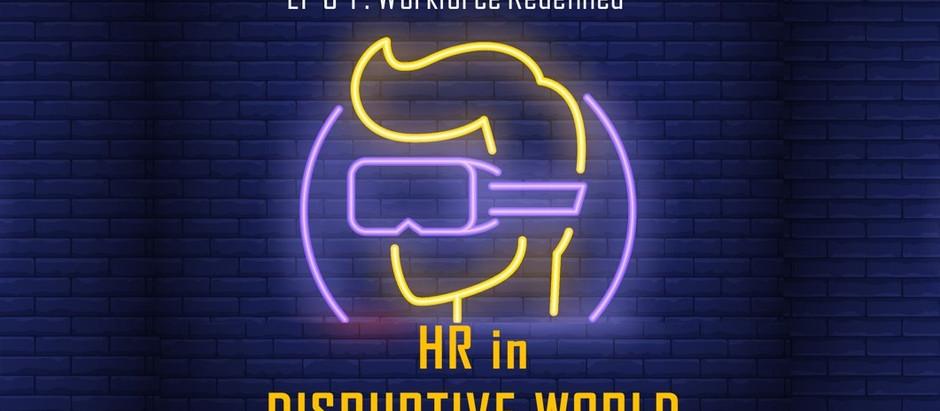 HR in disruptive world : ep 3-1 Workforce redefined