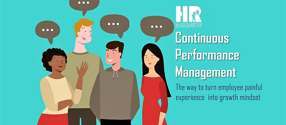 Continuous Performance Management : Turning employee's painful experience to growth mindset