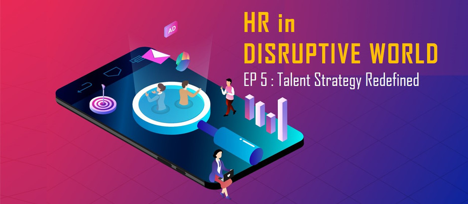 HR in disruptive world : ep 5 Talent strategy redefined