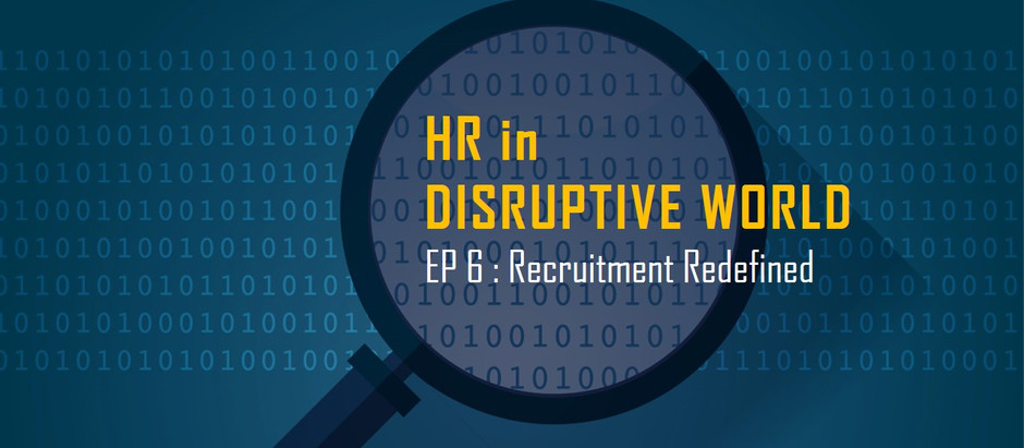 HR in disruptive world : ep 6-1 Recruitment redefined