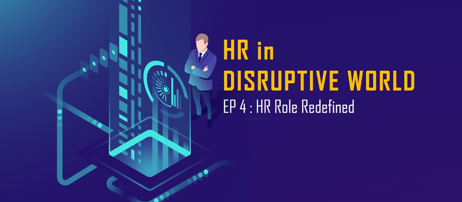 HR in disruptive world : ep 4 : HR roles redefined