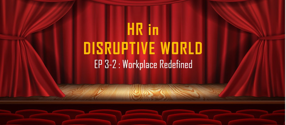HR in disruptive world : ep 3-2 Workplace redefined