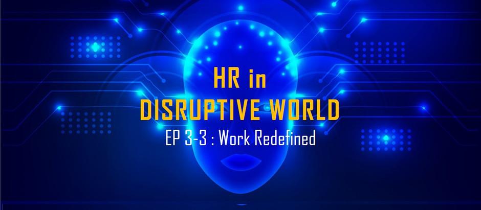 HR in disruptive world : ep 3-3 Work redefined