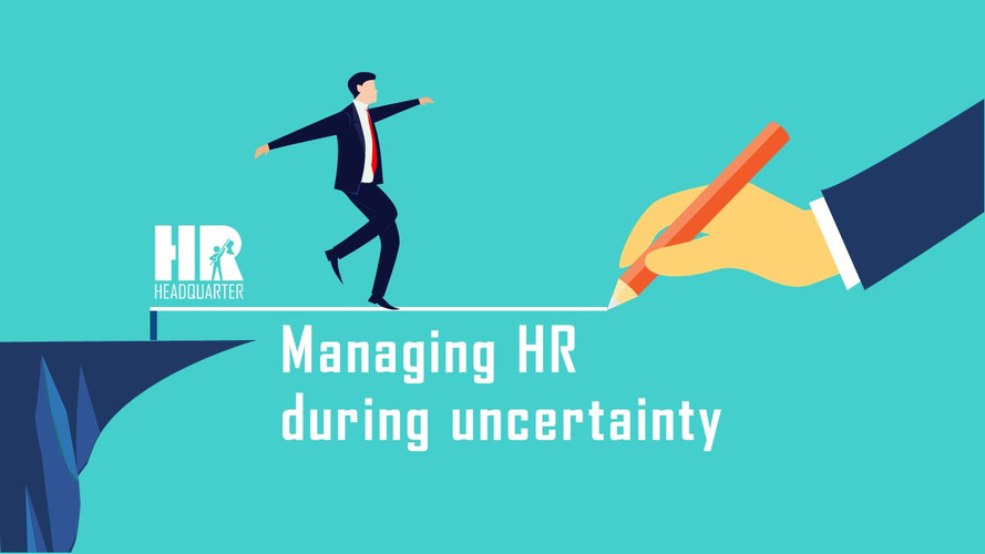 Managing HR during uncertaintly