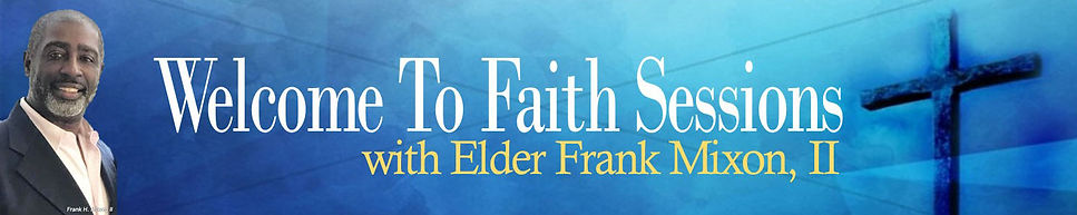 Faith Sessions with Elder Frank Mixon II