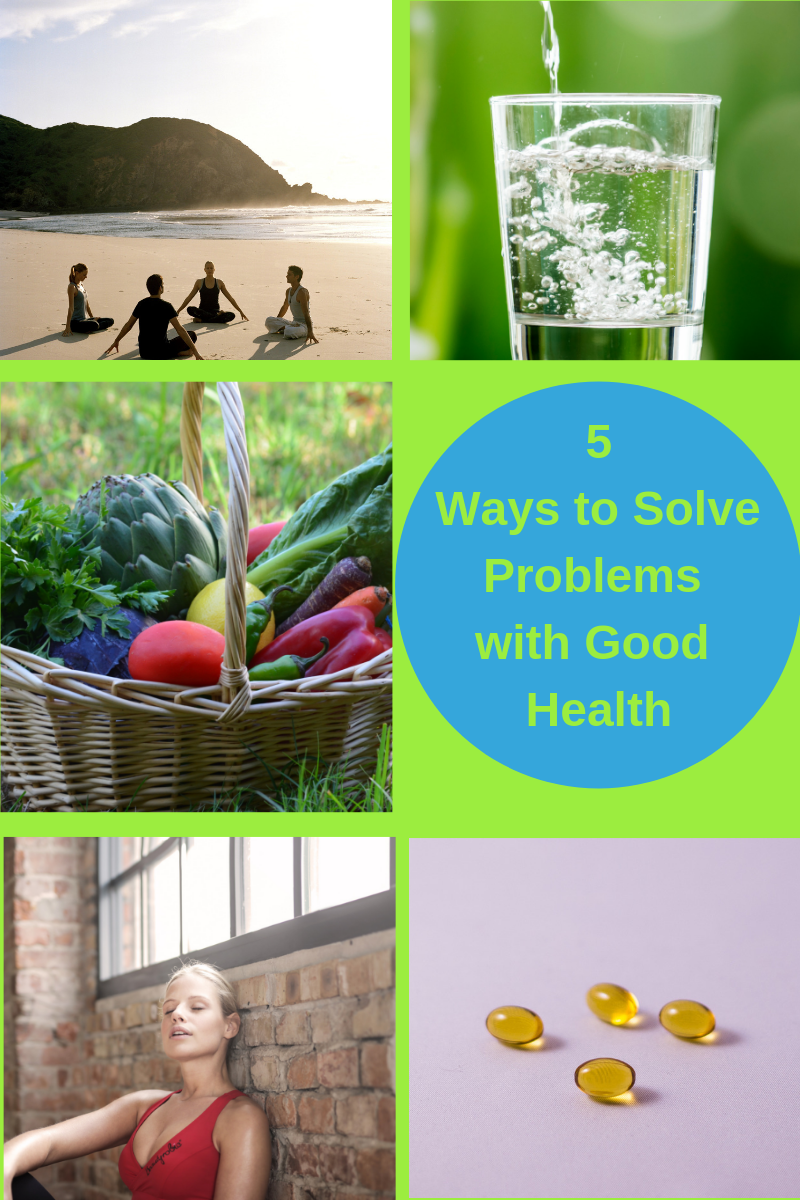 5 ways to solve problems with good health include meditation, drinking water, eating organic food and taking supplements