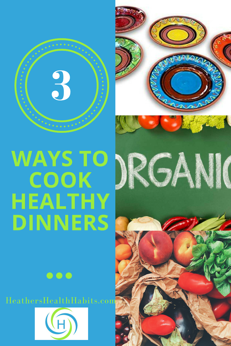 3 ways to cook healthy dinners