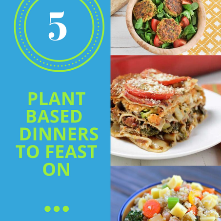 5 Amazing Plant-Based Dinners To Feast On