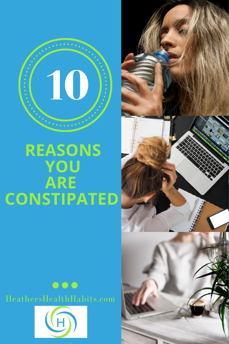 10 reasons you are constipated include being dehydrated, stressed and sitting too much