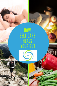 how does self care heals your gut by allowing you to sleep better, relax, eat healthy