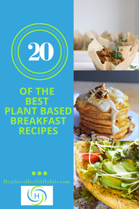 20 of the best plant based breakfast recipes to eat more veggies at breakfast