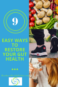 9 easy ways to restore gut health with pictures of walking, vegetables and drinking water