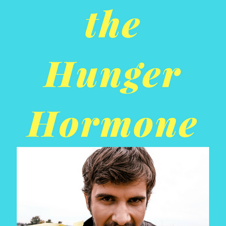 Have you heard of the hunger hormone Ghrelin?