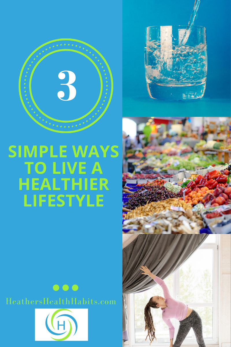 3 ways to live a healthier lifestyle include drinking water, exercising and eating organic