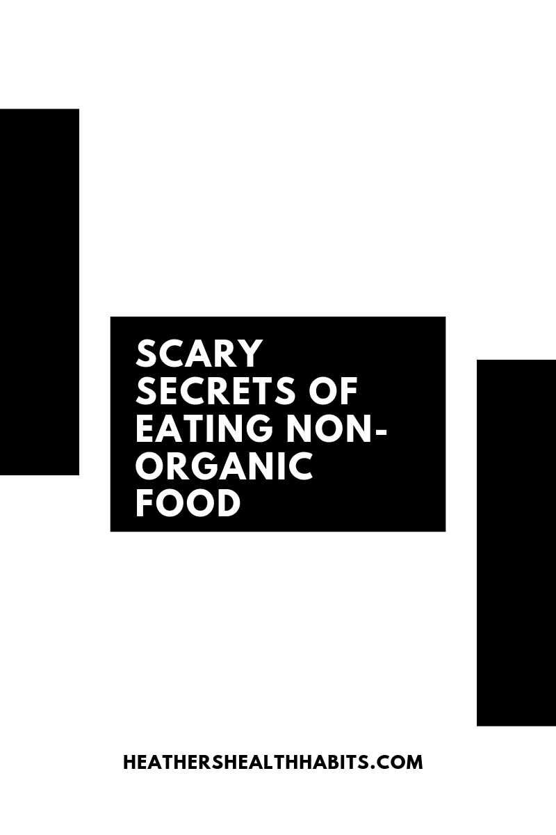 scary secrets of non-organic food