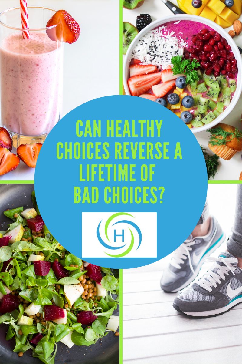can healthy choices such as smoothies, salad, walking reverse a lifetime of choices
