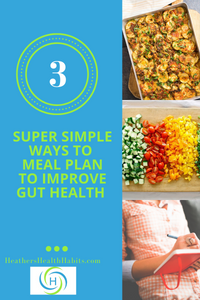 3 super simple ways to meal plan to improve gut health