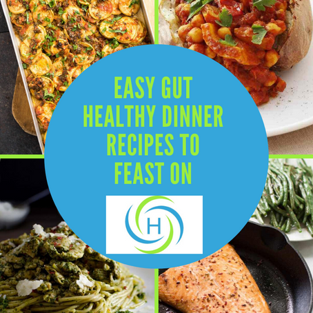 How To Make Easy Gut Healthy Dinners To Feast On