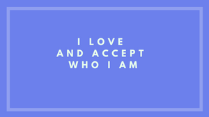 affirmation saying I love and accept who I am