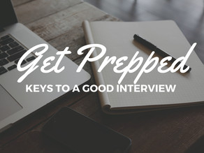 Get Prepped: Keys To A Good Interview