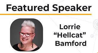 "Featured Speaker: Lorrie ""Hellcat"" Bamford"