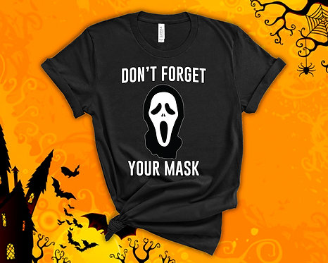 Don't Forget Your Mask - Unisex Tee