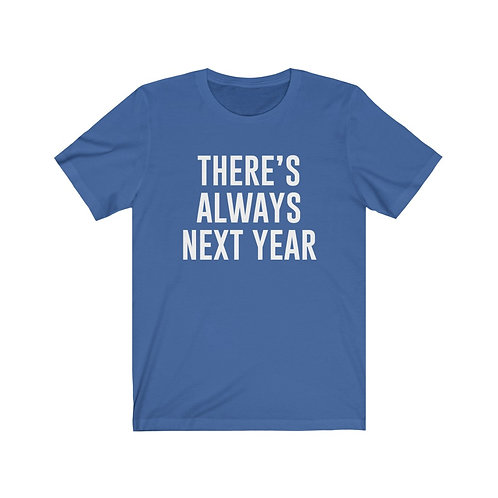 There's Always Next Year - Unisex Tee