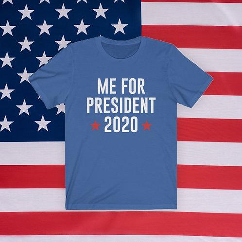 Me For President - Unisex Tee
