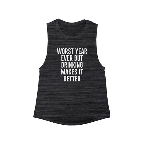 Worst Year Ever But Drinking Makes It Better - Women's Tank