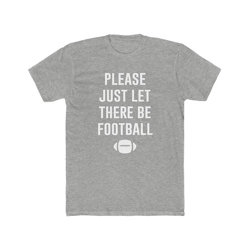 Just Let There Be Football - Men's Tee