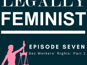 Sex Workers' Rights: Part One - Episode Seven