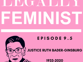 The Life and Legacy of Ruth Bader Ginsburg - Episode 9.5!