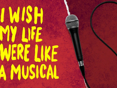 I Wish My Life Were Like A Musical Is The Show You Need To See Right Now