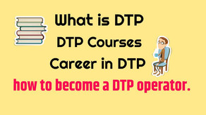 What is DTP, DTP courses, career in DTP and how to become a DTP operator.