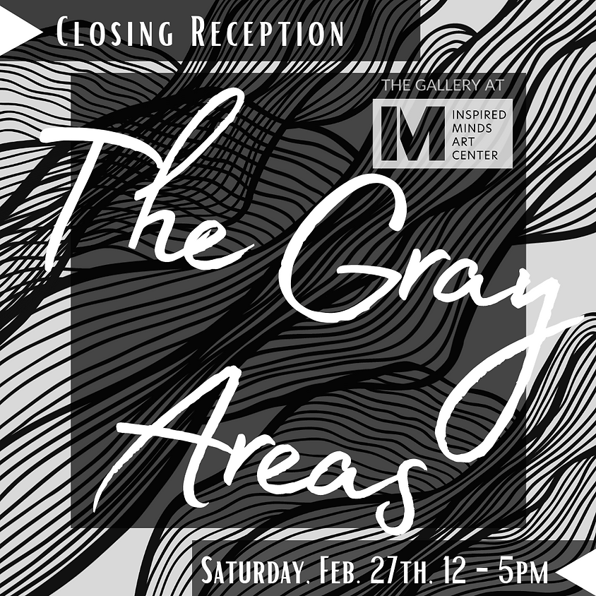 The Gray Areas Closing Reception